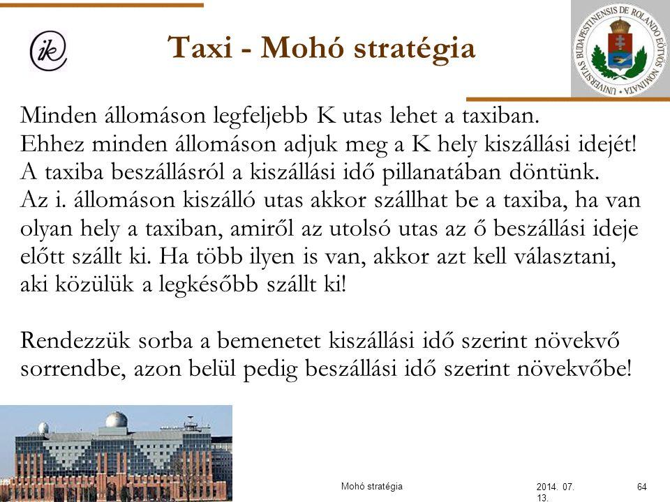 Taxi - Mohó stratégia 2014. 07. 13. 64Mohó stratégia Minden állomáson legfeljebb K utas lehet a taxiban. Ehhez minden állomáson adjuk meg a K hely kis