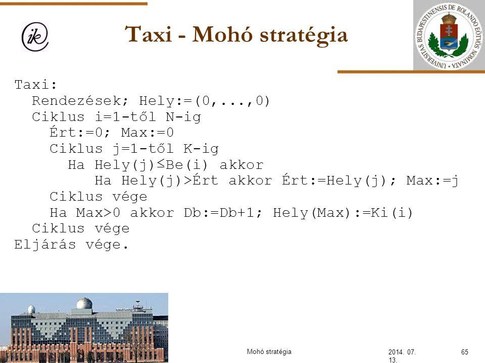 Taxi - Mohó stratégia 2014. 07. 13. Taxi: Rendezések; Hely:=(0,...,0) Ciklus i=1-től N-ig Ért:=0; Max:=0 Ciklus j=1-től K-ig Ha Hely(j)≤Be(i) akkor Ha