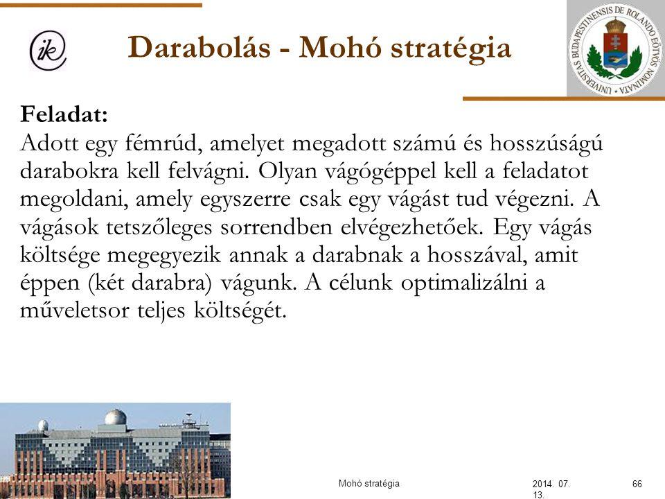 Darabolás - Mohó stratégia 2014. 07. 13. 66Mohó stratégia Feladat: Adott egy fémrúd, amelyet megadott számú és hosszúságú darabokra kell felvágni. Oly
