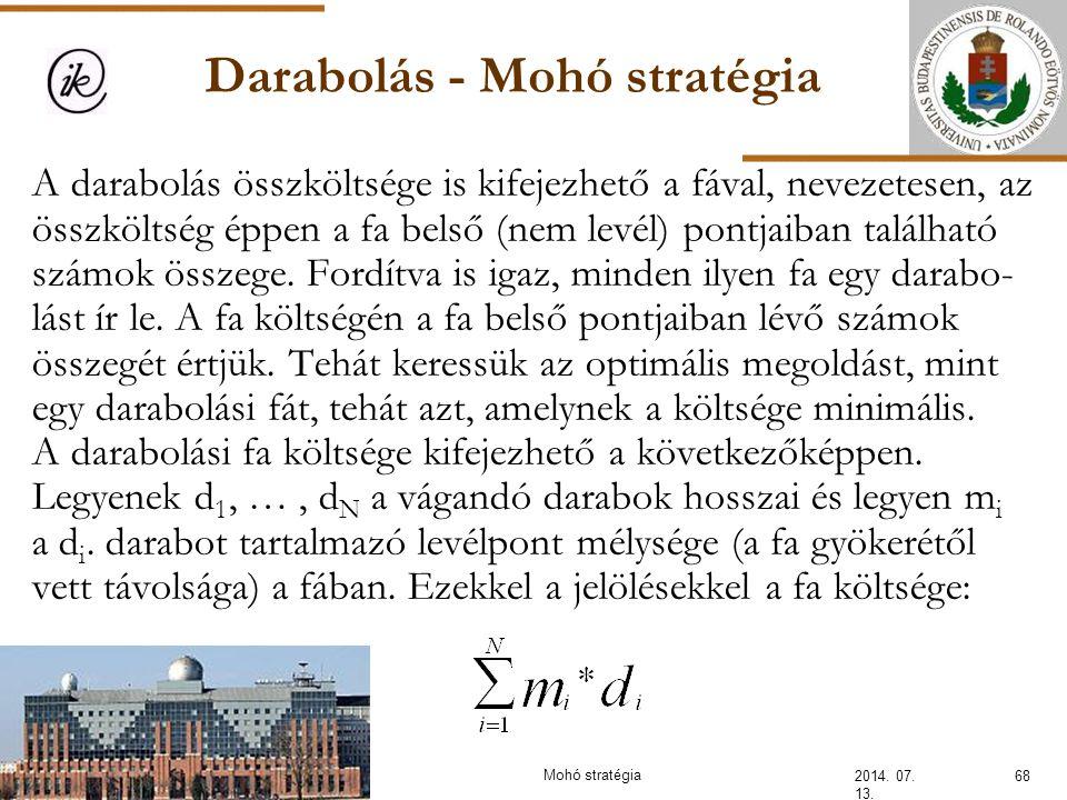 Darabolás - Mohó stratégia 2014. 07. 13. 68Mohó stratégia A darabolás összköltsége is kifejezhető a fával, nevezetesen, az összköltség éppen a fa bels