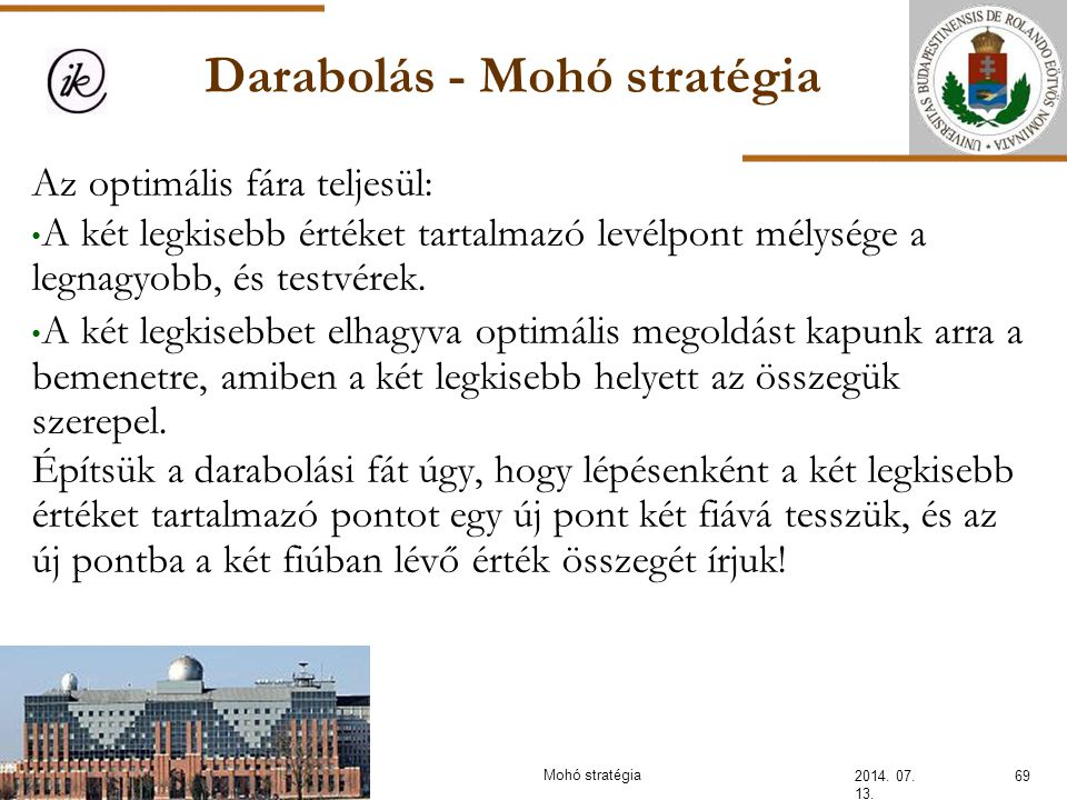 Darabolás - Mohó stratégia 2014. 07. 13. 69Mohó stratégia Az optimális fára teljesül: A két legkisebb értéket tartalmazó levélpont mélysége a legnagyo
