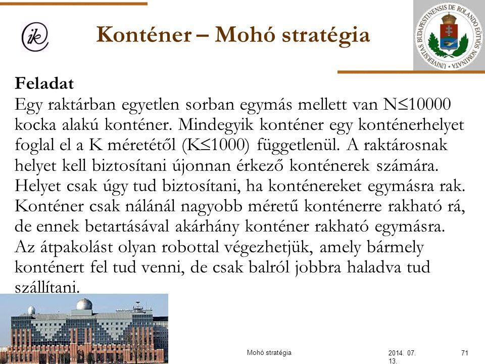 Konténer – Mohó stratégia 2014. 07. 13. 71Mohó stratégia Feladat Egy raktárban egyetlen sorban egymás mellett van N  10000 kocka alakú konténer. Mind