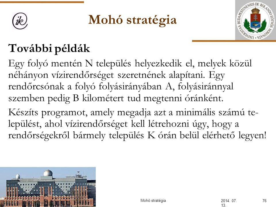 Mohó stratégia 2014. 07. 13. 76Mohó stratégia További példák Egy folyó mentén N település helyezkedik el, melyek közül néhányon vízirendőrséget szeret
