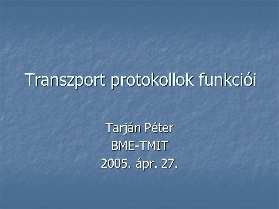 Transzport protokollok funkciói Tarján Péter BME-TMIT 2005. ápr. 27.