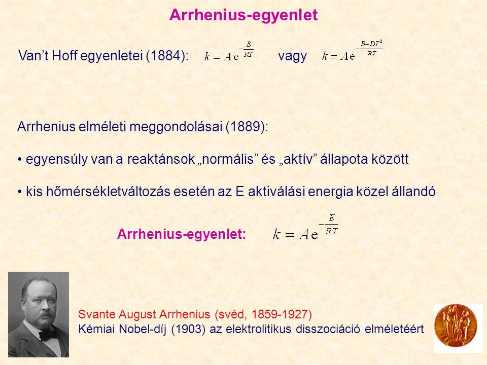 """Arrhenius-egyenlet Svante August Arrhenius (svéd, 1859-1927) Kémiai Nobel-díj (1903) az elektrolitikus disszociáció elméletéért Arrhenius elméleti meggondolásai (1889): egyensúly van a reaktánsok """"normális és """"aktív állapota között kis hőmérsékletváltozás esetén az E aktiválási energia közel állandó Arrhenius-egyenlet: Van't Hoff egyenletei (1884): vagy"""