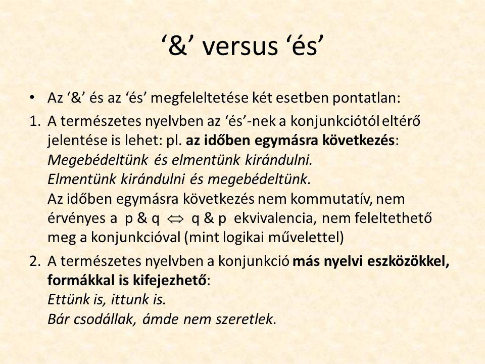 '&' versus 'és' Az '&' és az 'és' megfeleltetése két esetben pontatlan: 1.A természetes nyelvben az 'és'-nek a konjunkciótól eltérő jelentése is lehet: pl.
