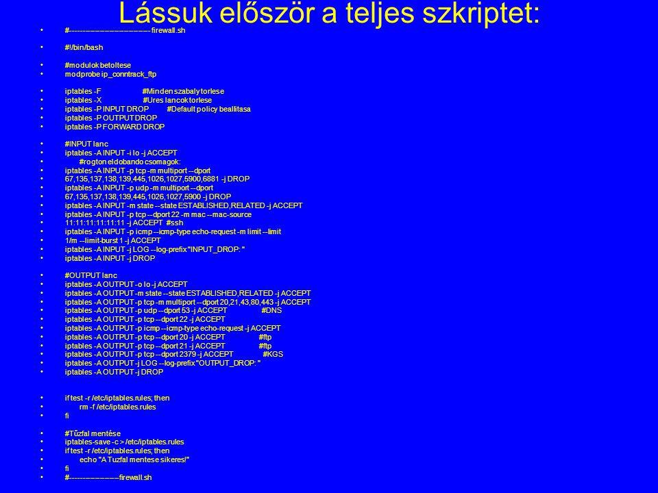 Lássuk először a teljes szkriptet: #--------------------------------- firewall.sh #!/bin/bash #modulok betoltese modprobe ip_conntrack_ftp iptables -F