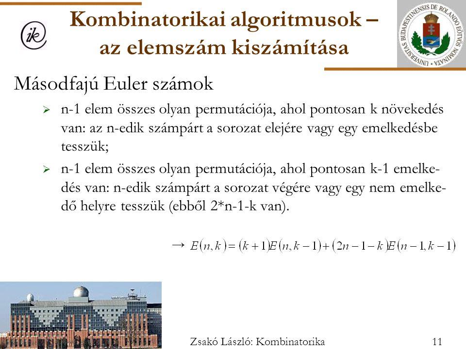 Másodfajú Euler számok  n-1 elem összes olyan permutációja, ahol pontosan k növekedés van: az n-edik számpárt a sorozat elejére vagy egy emelkedésbe tesszük;  n-1 elem összes olyan permutációja, ahol pontosan k-1 emelke- dés van: n-edik számpárt a sorozat végére vagy egy nem emelke- dő helyre tesszük (ebből 2*n-1-k van).