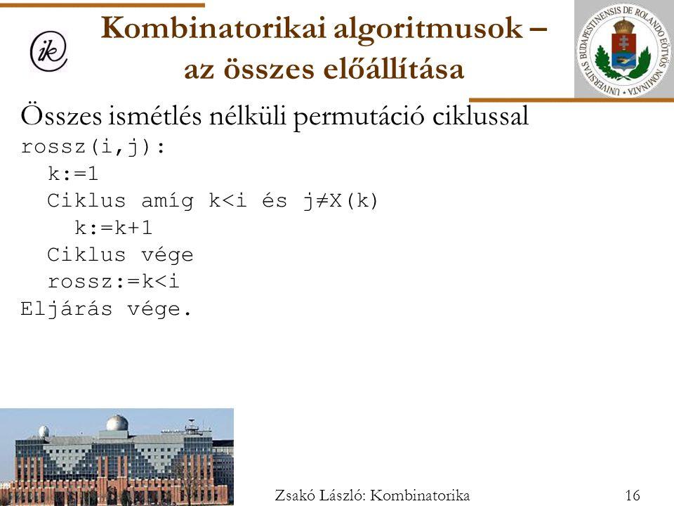 Összes ismétlés nélküli permutáció ciklussal rossz(i,j): k:=1 Ciklus amíg k<i és j≠X(k) k:=k+1 Ciklus vége rossz:=k<i Eljárás vége.