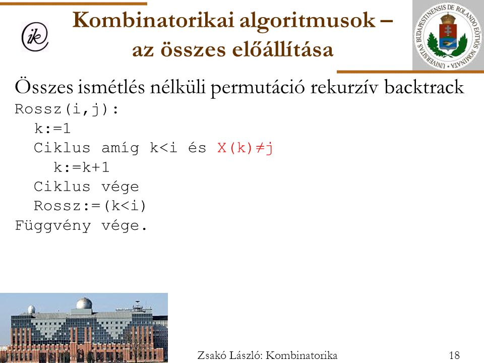 Összes ismétlés nélküli permutáció rekurzív backtrack Rossz(i,j): k:=1 Ciklus amíg k<i és X(k)≠j k:=k+1 Ciklus vége Rossz:=(k<i) Függvény vége.