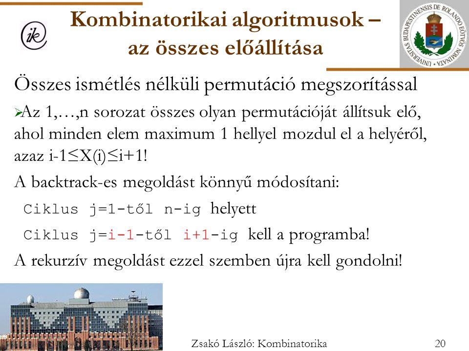 Összes ismétlés nélküli permutáció megszorítással  Az 1,…,n sorozat összes olyan permutációját állítsuk elő, ahol minden elem maximum 1 hellyel mozdul el a helyéről, azaz i-1≤X(i)≤i+1.
