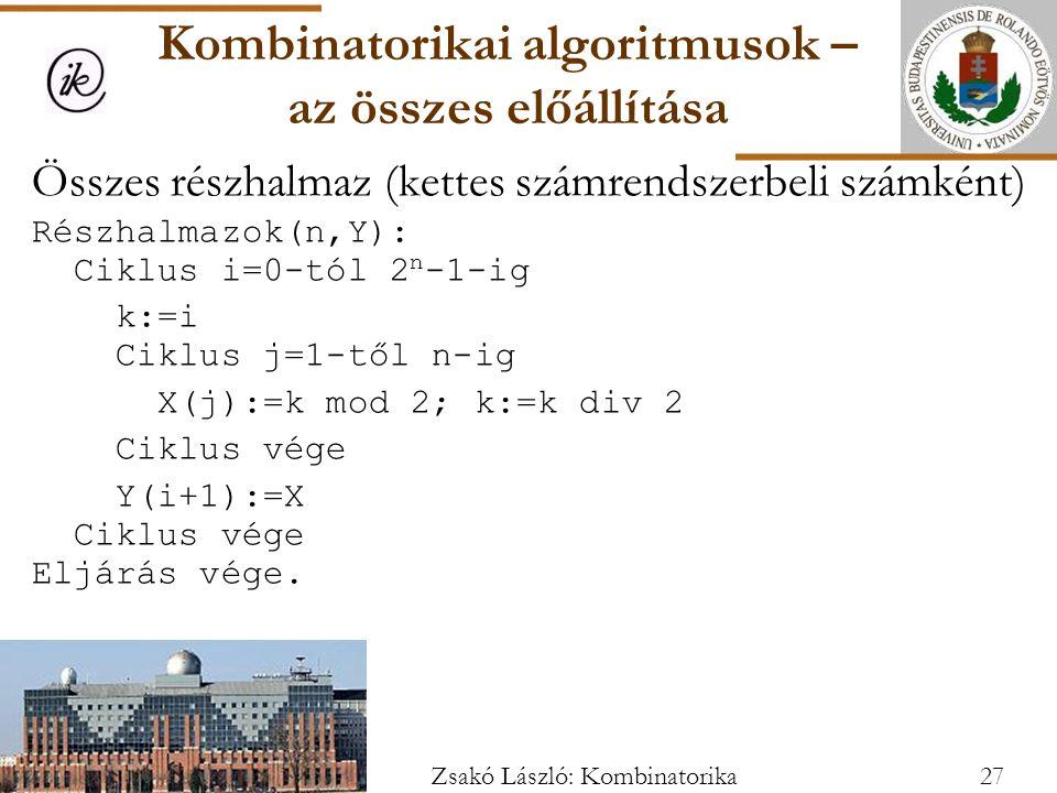 Összes részhalmaz (kettes számrendszerbeli számként) Részhalmazok(n,Y): Ciklus i=0-tól 2 n -1-ig k:=i Ciklus j=1-től n-ig X(j):=k mod 2; k:=k div 2 Ciklus vége Y(i+1):=X Ciklus vége Eljárás vége.