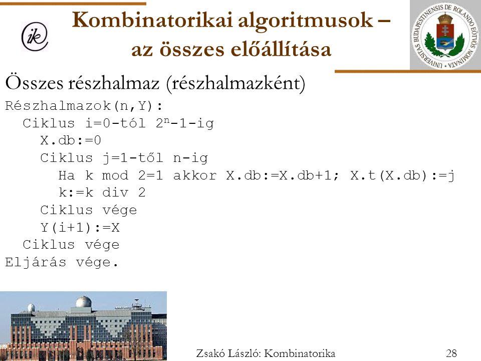 Összes részhalmaz (részhalmazként) Részhalmazok(n,Y): Ciklus i=0-tól 2 n -1-ig X.db:=0 Ciklus j=1-től n-ig Ha k mod 2=1 akkor X.db:=X.db+1; X.t(X.db):=j k:=k div 2 Ciklus vége Y(i+1):=X Ciklus vége Eljárás vége.