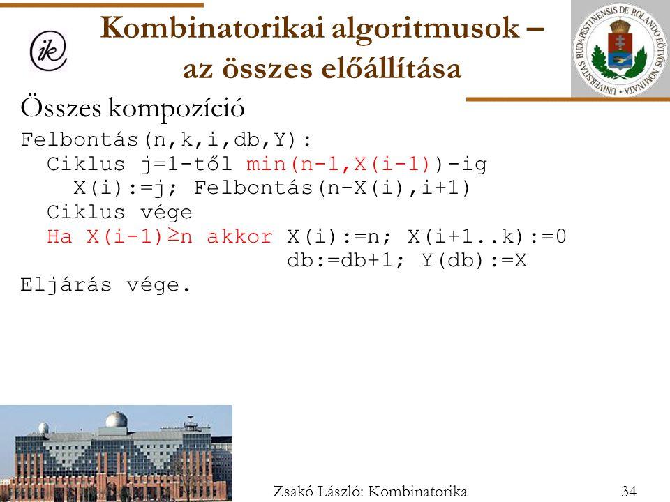 Összes kompozíció Felbontás(n,k,i,db,Y): Ciklus j=1-től min(n-1,X(i-1))-ig X(i):=j; Felbontás(n-X(i),i+1) Ciklus vége Ha X(i-1)≥n akkor X(i):=n; X(i+1..k):=0 db:=db+1; Y(db):=X Eljárás vége.