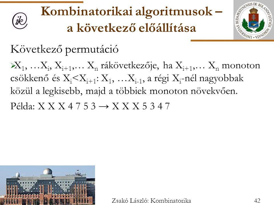 Következő permutáció  X 1, …X i, X i+1,… X n rákövetkezője, ha X i+1,… X n monoton csökkenő és X i <X i+1 : X 1, …X i-1, a régi X i -nél nagyobbak közül a legkisebb, majd a többiek monoton növekvően.