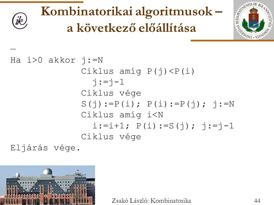 … Ha i>0 akkor j:=N Ciklus amíg P(j)<P(i) j:=j-1 Ciklus vége S(j):=P(i); P(i):=P(j); j:=N Ciklus amíg i<N i:=i+1; P(i):=S(j); j:=j-1 Ciklus vége Eljárás vége.