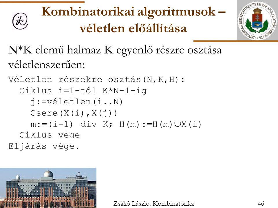 N*K elemű halmaz K egyenlő részre osztása véletlenszerűen: Véletlen részekre osztás(N,K,H): Ciklus i=1-től K*N-1-ig j:=véletlen(i..N) Csere(X(i),X(j)) m:=(i-1) div K; H(m):=H(m)  X(i) Ciklus vége Eljárás vége.