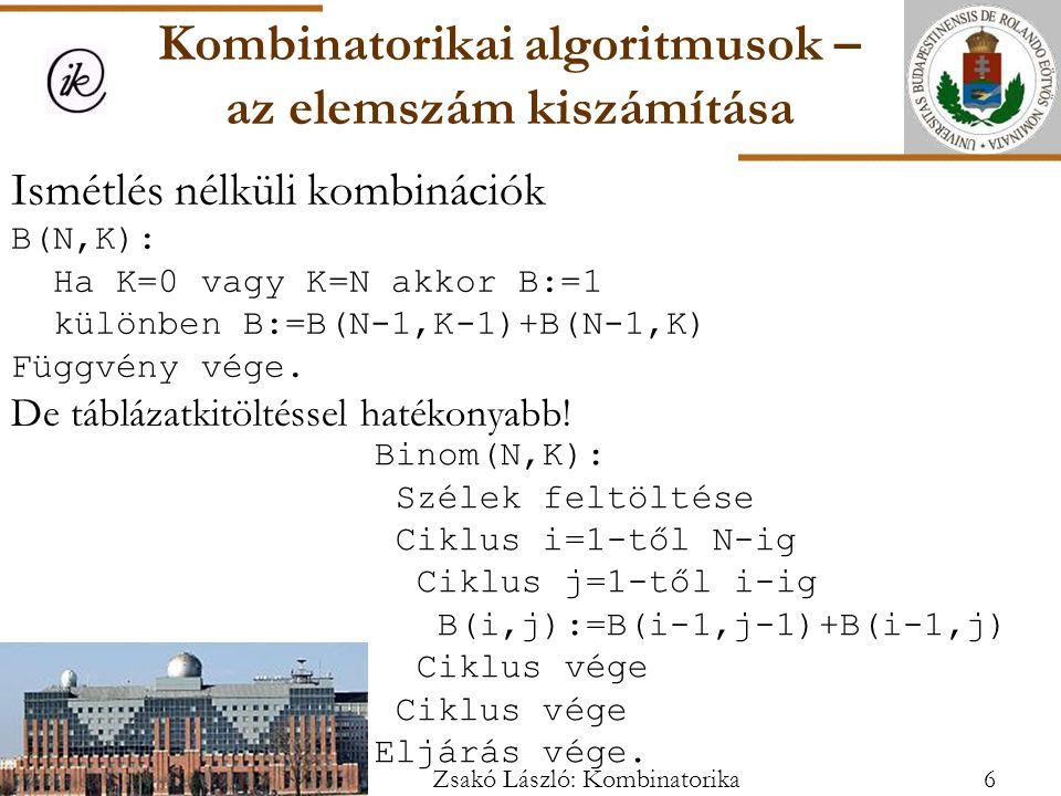 Ismétlés nélküli kombinációk B(N,K): Ha K=0 vagy K=N akkor B:=1 különben B:=B(N-1,K-1)+B(N-1,K) Függvény vége.