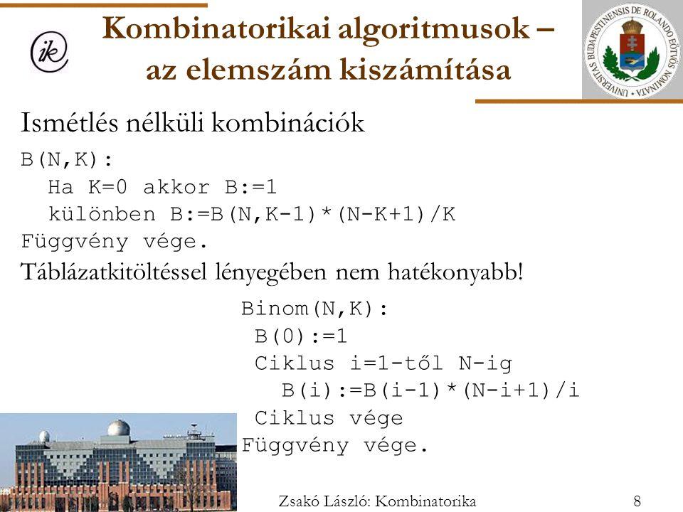 Ismétlés nélküli kombinációk B(N,K): Ha K=0 akkor B:=1 különben B:=B(N,K-1)*(N-K+1)/K Függvény vége.