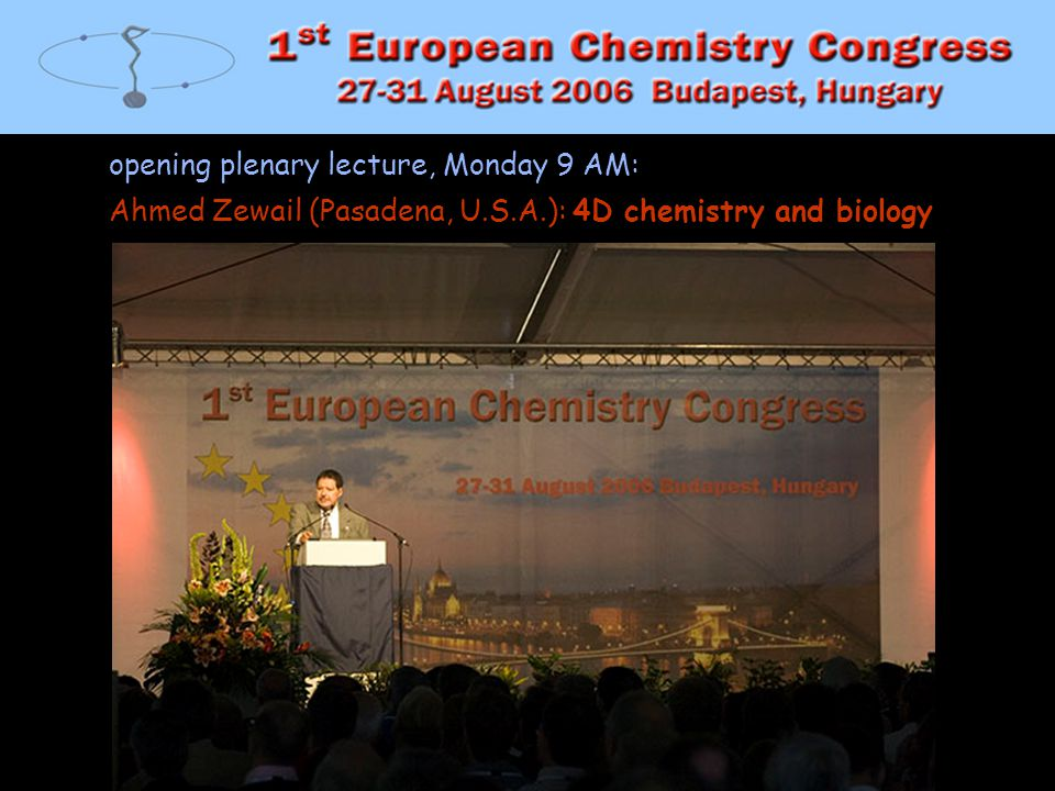1stEC opening plenary lecture, Monday 9 AM: Ahmed Zewail (Pasadena, U.S.A.): 4D chemistry and biology