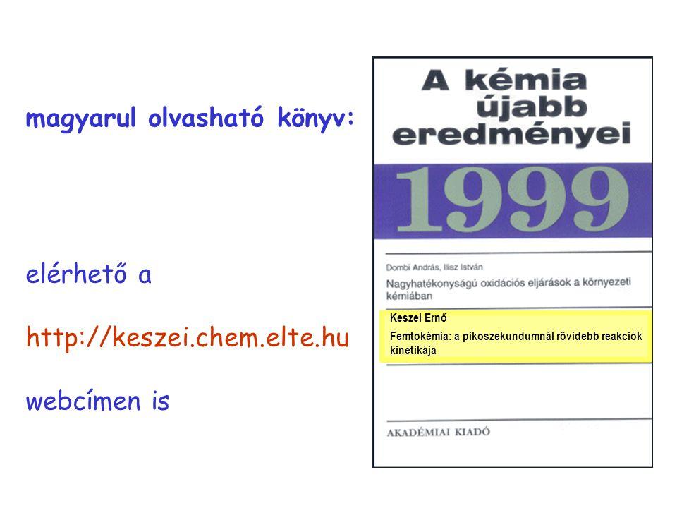 magyar könyv magyarul olvasható könyv: elérhető a http://keszei.chem.elte.hu webcímen is Keszei Ernő Femtokémia: a pikoszekundumnál rövidebb reakciók kinetikája