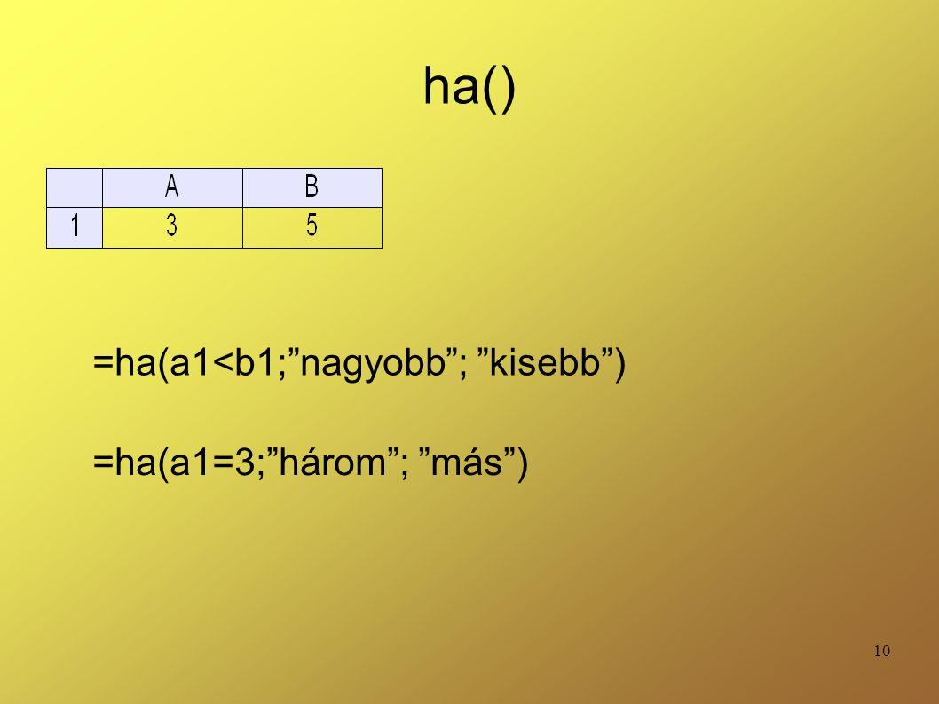 """10 ha() =ha(a1<b1;""""nagyobb""""; """"kisebb"""") =ha(a1=3;""""három""""; """"más"""")"""