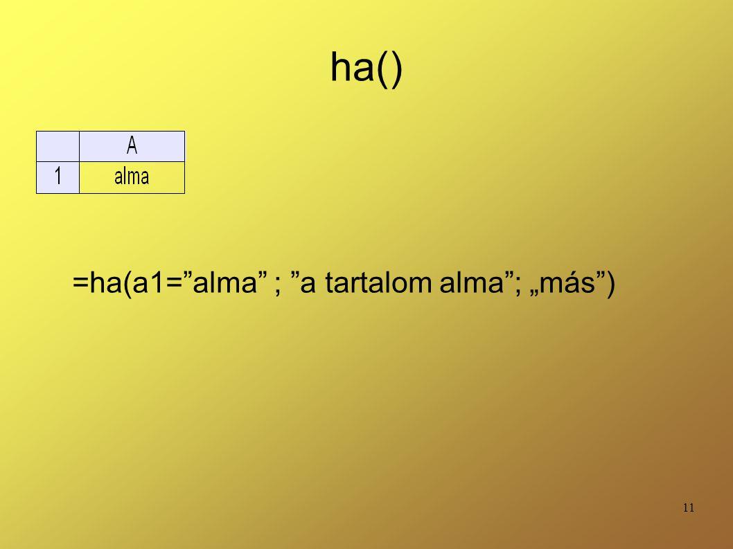"""11 ha() =ha(a1=""""alma"""" ; """"a tartalom alma""""; """"más"""")"""