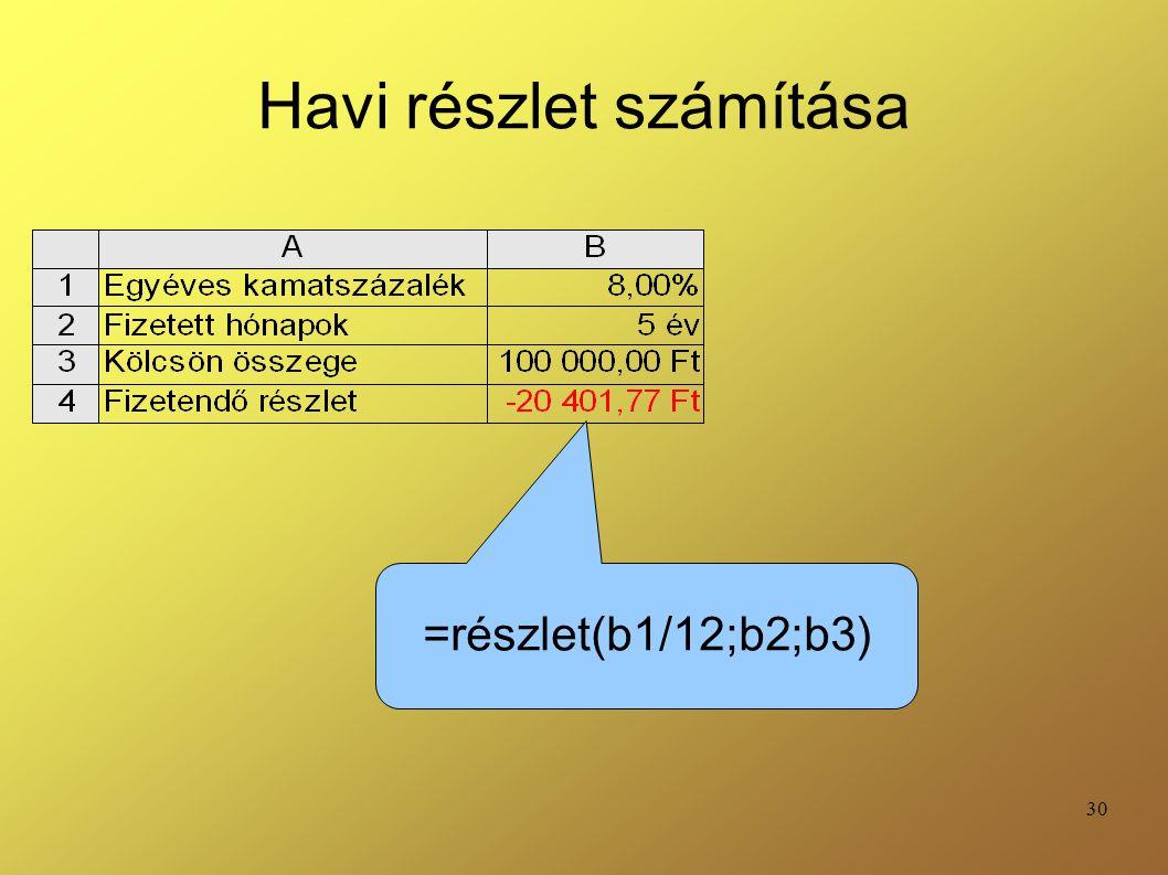 30 Havi részlet számítása =részlet(b1/12;b2;b3)