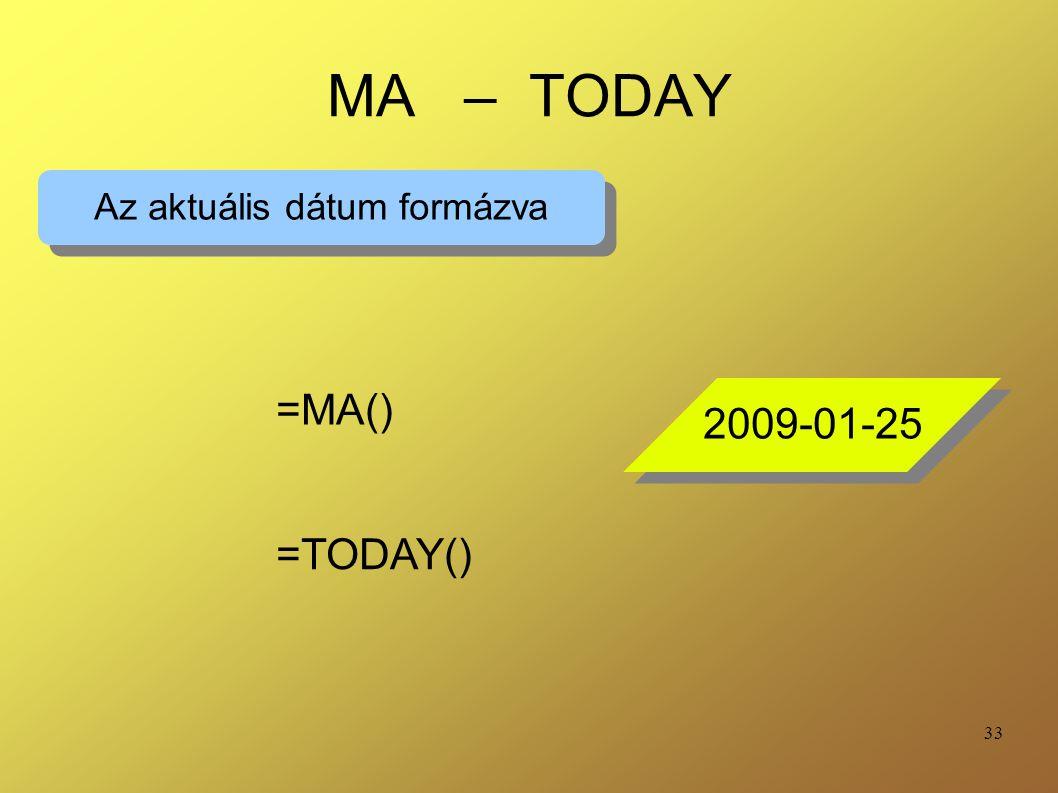 33 MA – TODAY Az aktuális dátum formázva =MA() =TODAY() 2009-01-25