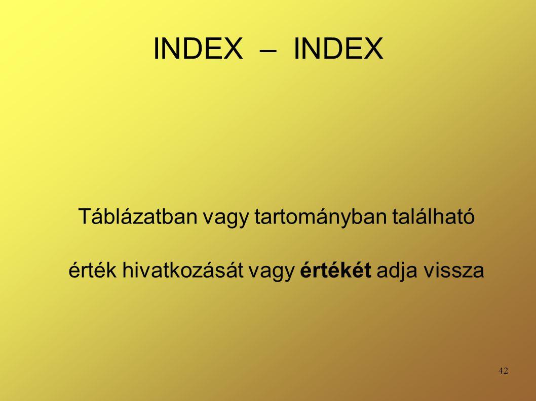 42 INDEX – INDEX Táblázatban vagy tartományban található érték hivatkozását vagy értékét adja vissza