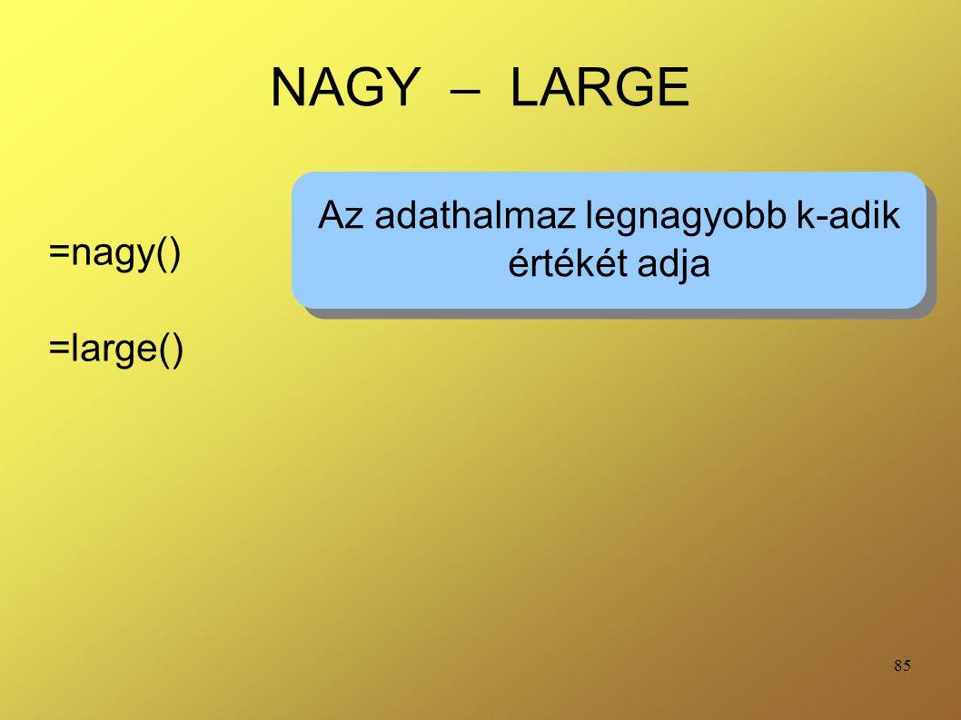 85 NAGY – LARGE =nagy() =large() Az adathalmaz legnagyobb k-adik értékét adja Az adathalmaz legnagyobb k-adik értékét adja