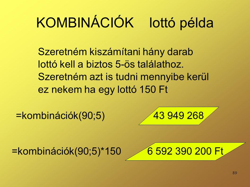 89 KOMBINÁCIÓK lottó példa =kombinációk(90;5) Szeretném kiszámítani hány darab lottó kell a biztos 5-ös találathoz. Szeretném azt is tudni mennyibe ke