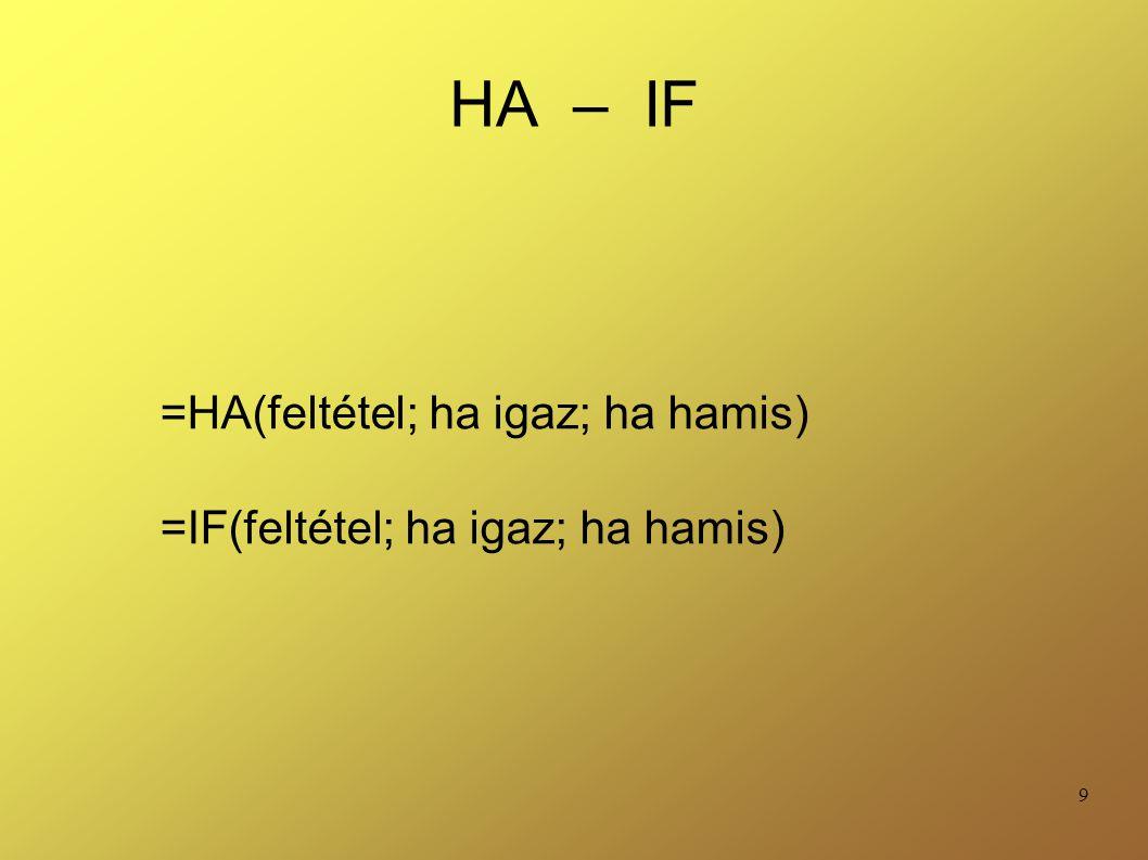 9 HA – IF =HA(feltétel; ha igaz; ha hamis) =IF(feltétel; ha igaz; ha hamis)