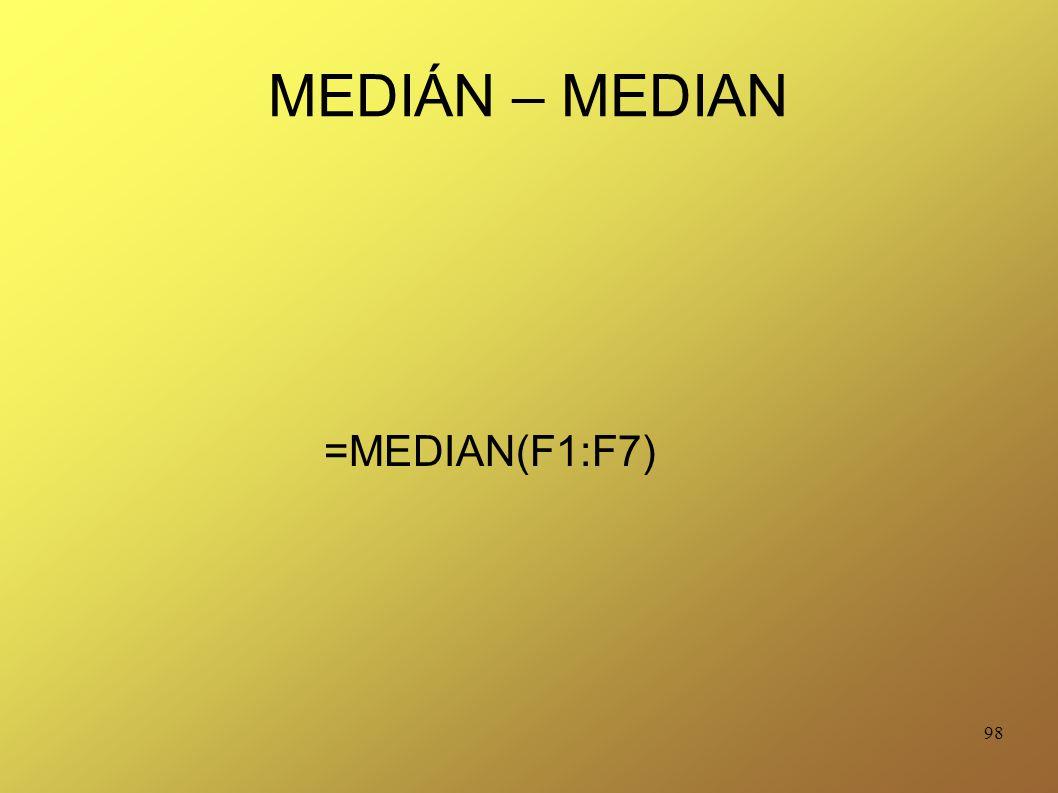 98 MEDIÁN – MEDIAN =MEDIAN(F1:F7)