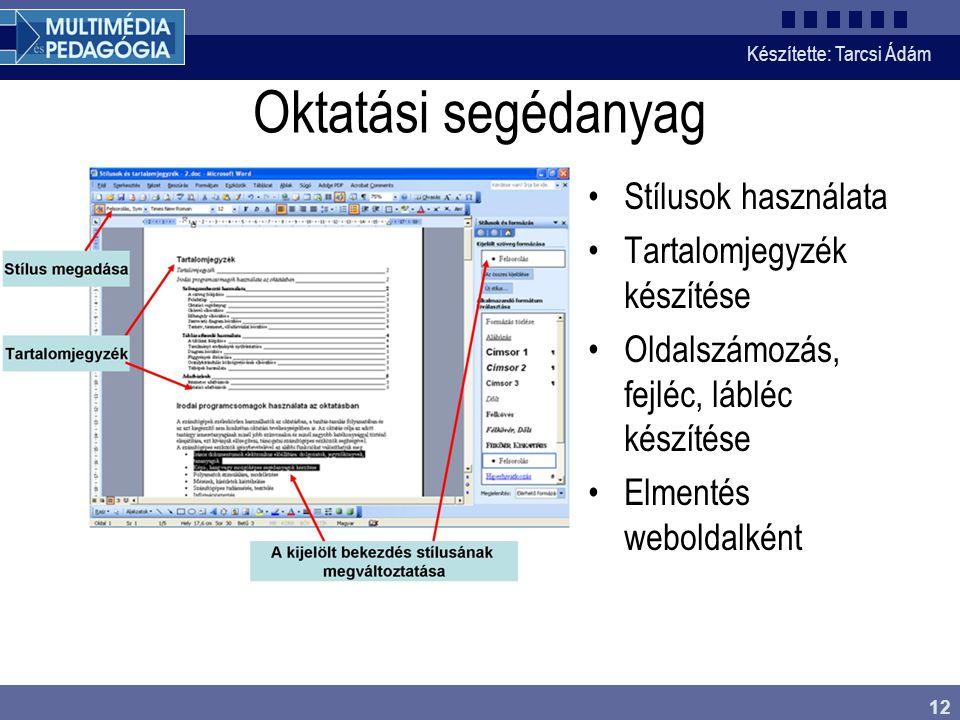 Készítette: Tarcsi Ádám 12 Oktatási segédanyag Stílusok használata Tartalomjegyzék készítése Oldalszámozás, fejléc, lábléc készítése Elmentés weboldal