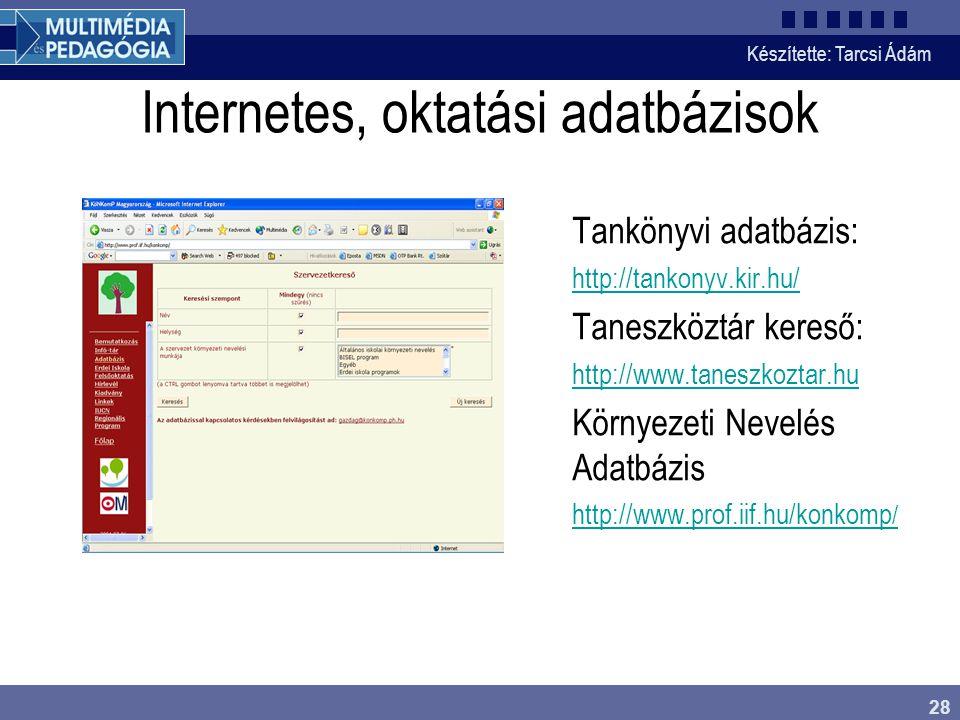 Készítette: Tarcsi Ádám 28 Internetes, oktatási adatbázisok Tankönyvi adatbázis: http://tankonyv.kir.hu/ Taneszköztár kereső: http://www.taneszkoztar.