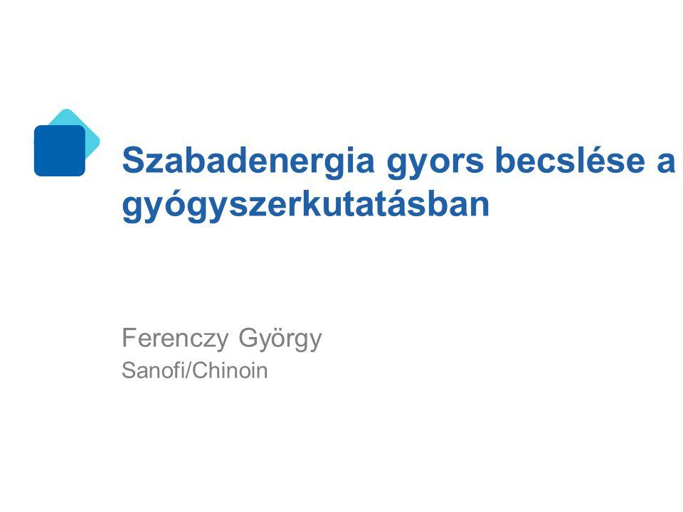 Szabadenergia gyors becslése a gyógyszerkutatásban Ferenczy György Sanofi/Chinoin