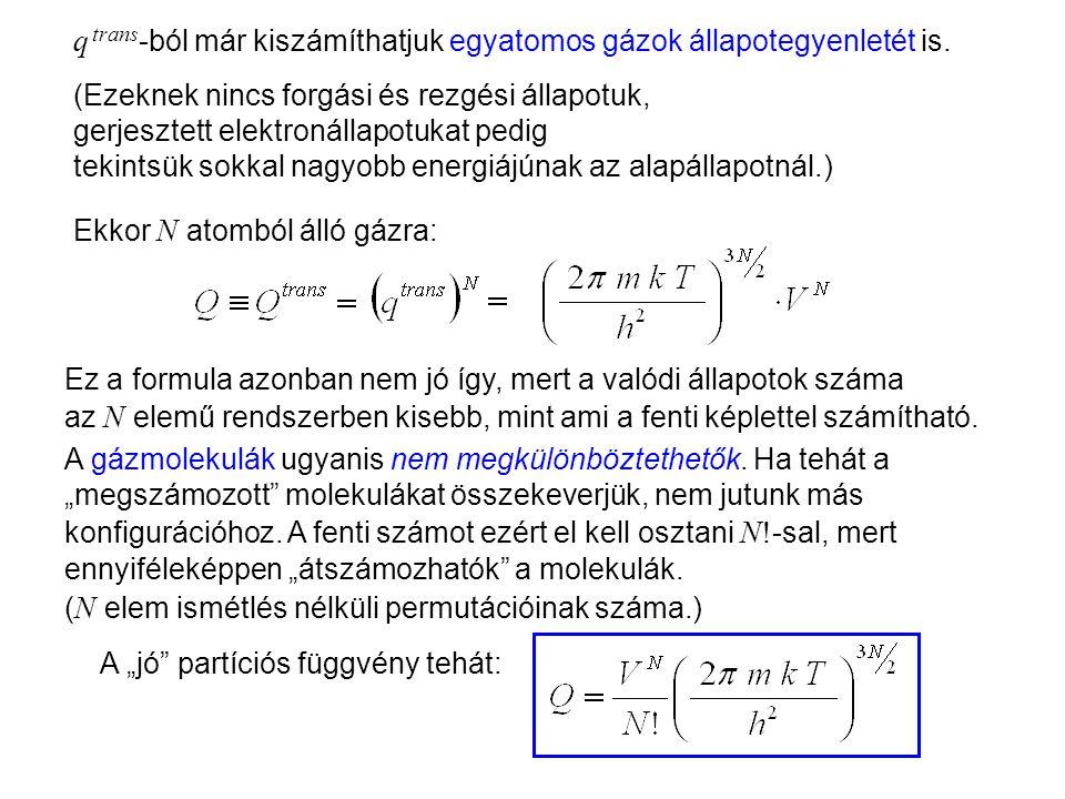 Ideális gázok 7 (Ezeknek nincs forgási és rezgési állapotuk, gerjesztett elektronállapotukat pedig tekintsük sokkal nagyobb energiájúnak az alapállapotnál.) A gázmolekulák ugyanis nem megkülönböztethetők.