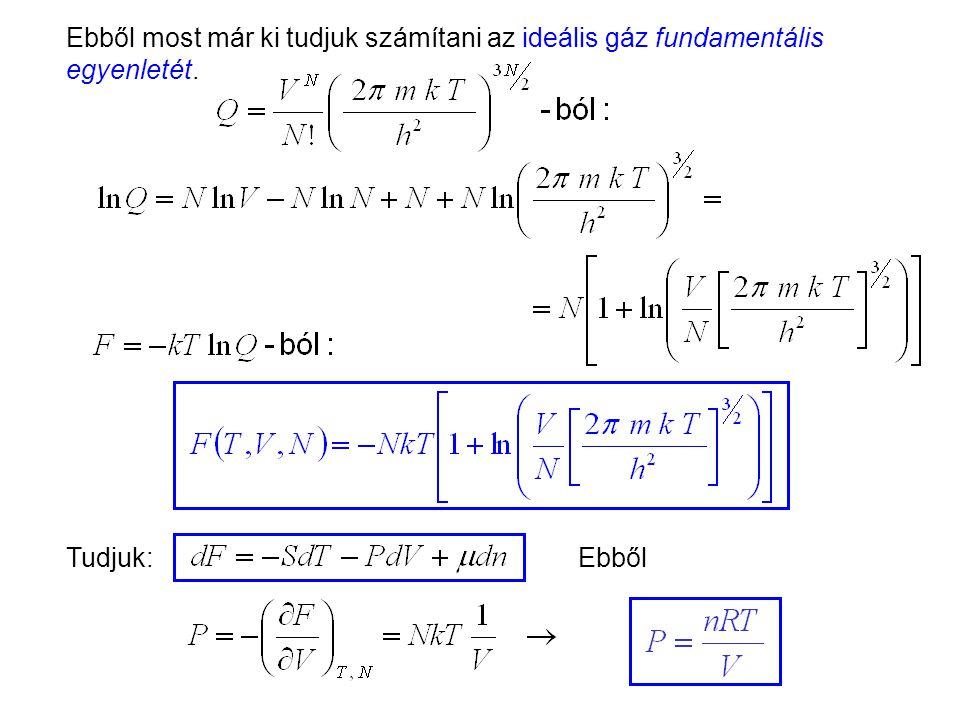 Ideális gázok 8 Ebből most már ki tudjuk számítani az ideális gáz fundamentális egyenletét.