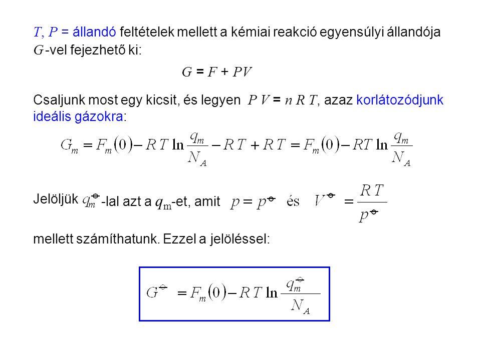 Az egyensúlyi állandó kanonikus kifejezése 2 T, P = állandó feltételek mellett a kémiai reakció egyensúlyi állandója G -vel fejezhető ki: Jelöljük G = F + PV Csaljunk most egy kicsit, és legyen P V = n R T, azaz korlátozódjunk ideális gázokra: -lal azt a q m -et, amit mellett számíthatunk.