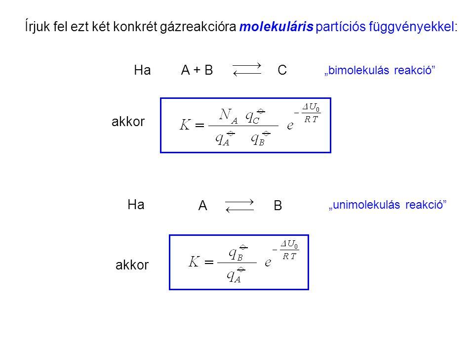 """Az egyensúlyi állandó kanonikus kifejezése 5 Ha akkor Ha CA + B AB akkor Írjuk fel ezt két konkrét gázreakcióra molekuláris partíciós függvényekkel: """"unimolekulás reakció """"bimolekulás reakció"""