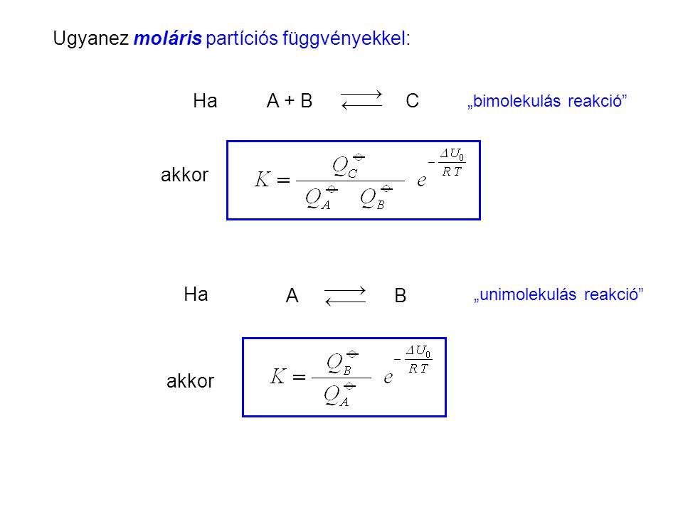 """Az egyensúlyi állandó kanonikus kifejezése 6 Ha akkor Ha CA + B AB akkor Ugyanez moláris partíciós függvényekkel: """"unimolekulás reakció """"bimolekulás reakció"""
