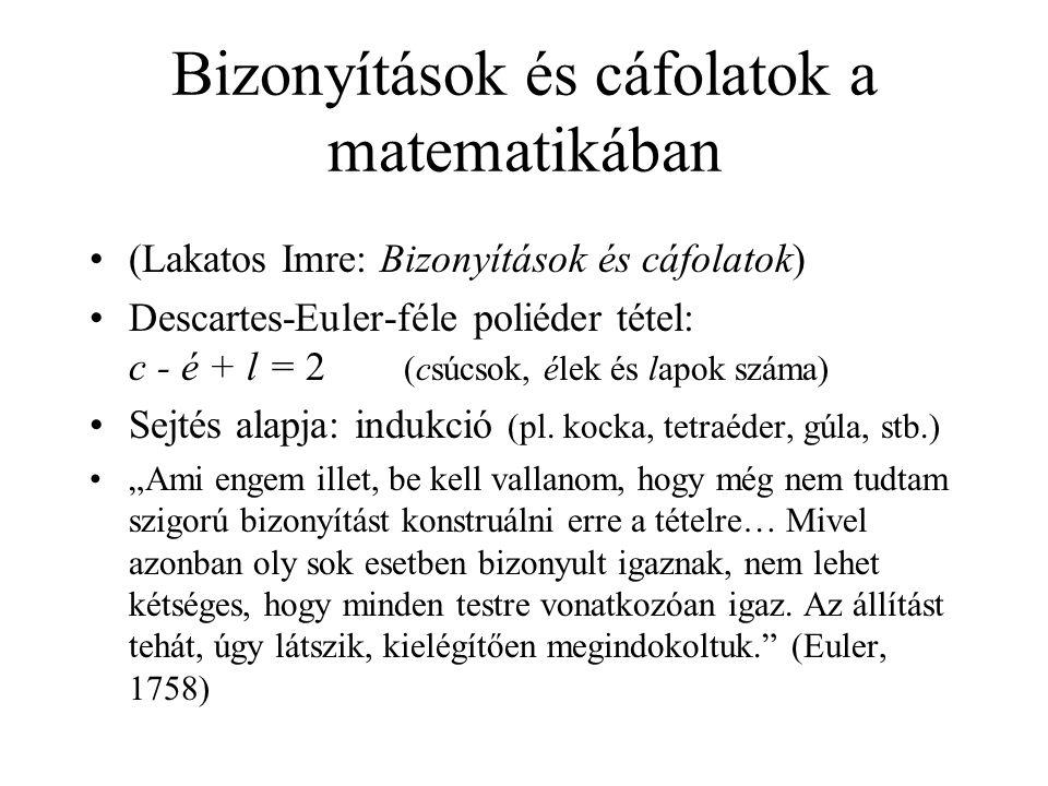 Bizonyítások és cáfolatok a matematikában (Lakatos Imre: Bizonyítások és cáfolatok) Descartes-Euler-féle poliéder tétel: c - é + l = 2 (csúcsok, élek