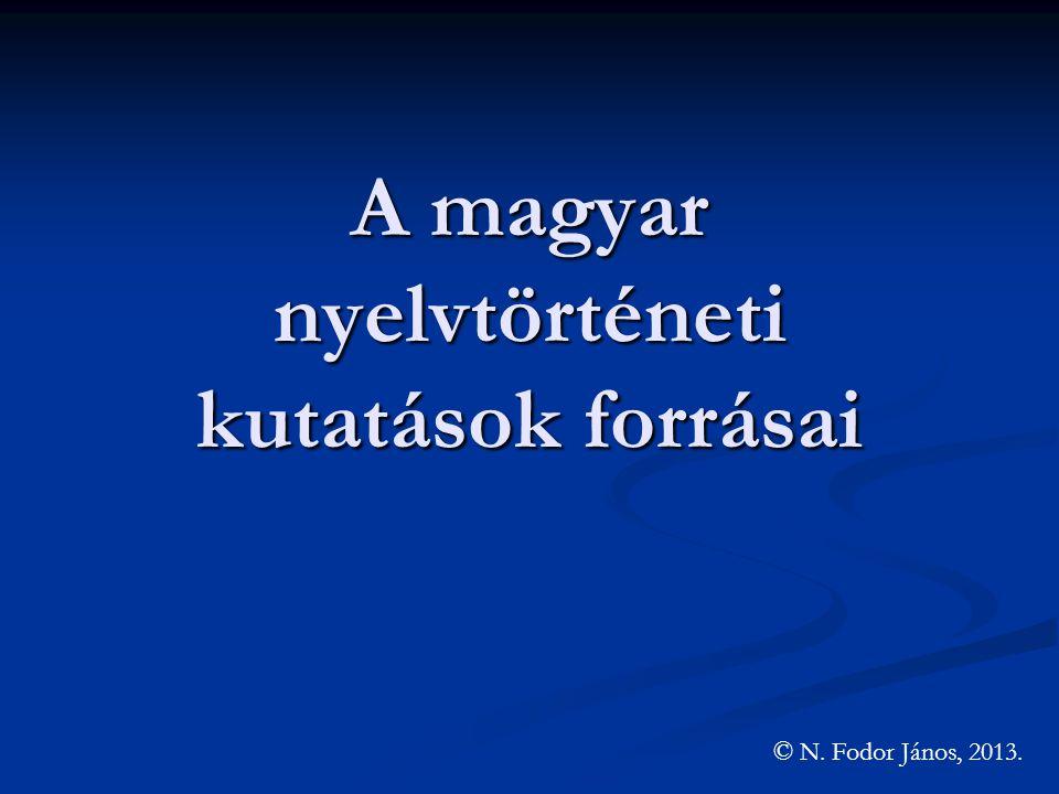 A magyar nyelvtörténeti kutatások forrásai © N. Fodor János, 2013.