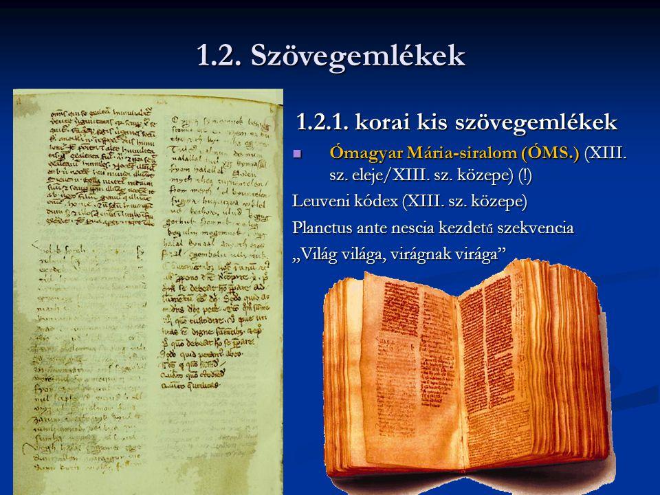 1.2.1.korai kis szövegemlékek 1.2.1. korai kis szövegemlékek Ómagyar Mária-siralom (ÓMS.) (XIII.