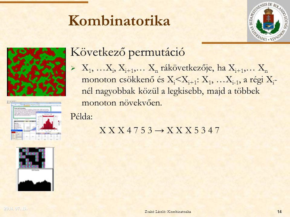 ELTE Kombinatorika Következő permutáció  X 1, …X i, X i+1,… X n rákövetkezője, ha X i+1,… X n monoton csökkenő és X i <X i+1 : X 1, …X i-1, a régi X