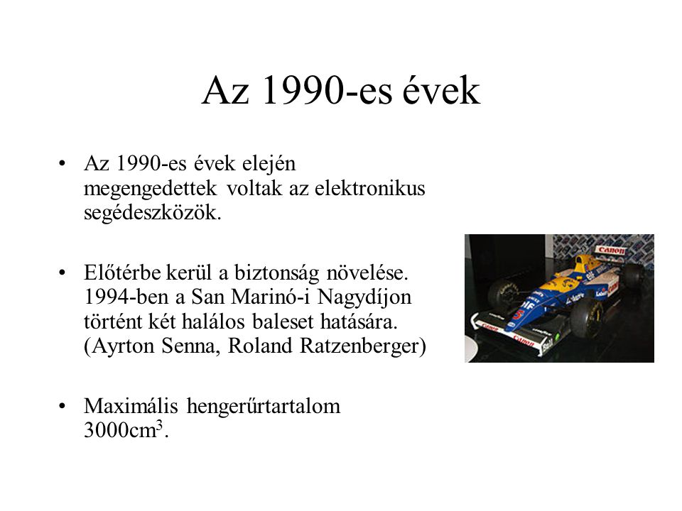 Az 1990-es évek Az 1990-es évek elején megengedettek voltak az elektronikus segédeszközök. Előtérbe kerül a biztonság növelése. 1994-ben a San Marinó-