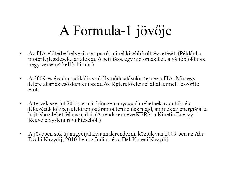 A Formula-1 jövője Az FIA előtérbe helyezi a csapatok minél kisebb költségvetését. (Például a motorfejlesztések, tartalék autó betiltása, egy motornak