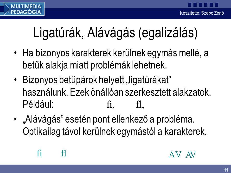 Készítette: Szabó Zénó 11 Ligatúrák, Alávágás (egalizálás) Ha bizonyos karakterek kerülnek egymás mellé, a betűk alakja miatt problémák lehetnek. Bizo