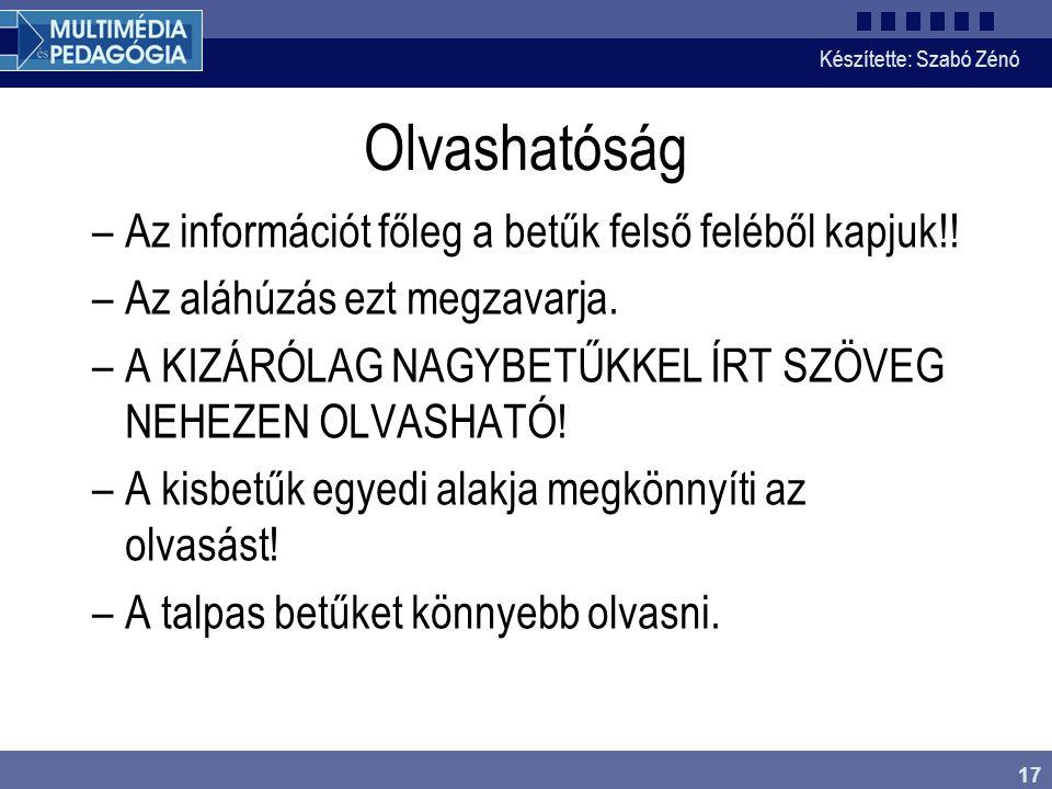 Készítette: Szabó Zénó 17 Olvashatóság –Az információt főleg a betűk felső feléből kapjuk!! –Az aláhúzás ezt megzavarja. –A KIZÁRÓLAG NAGYBETŰKKEL ÍRT